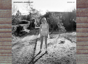 Desperate Journalist - Grow Up Album Review