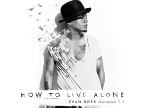 Evan Ross - How To Live Alone ft. T.I. [Audio] Video