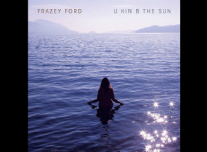 Frazey Ford - U Kin B the Sun Album Review