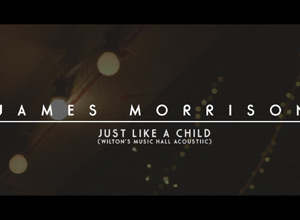 James Morrison - Just Like A Child Video