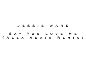 Jessie Ware - Say You Love Me (Alex Adair Remix) Video
