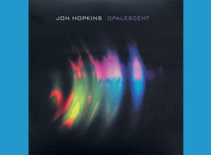 Jon Hopkins - Opalescent Album Review