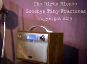 The Dirty Blonde - Goodbye: Tiny Fractures Video