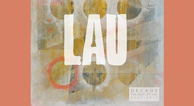 Lau - Decade - The Best of Lau 2007-2017 Album Review