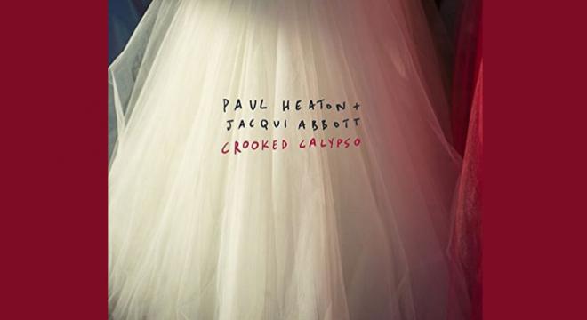 Paul Heaton and Jacqui Abbott - Crooked Calypso Album Review