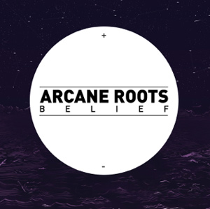 Arcane Roots Announce New Single 'Belief'  Plus 2013 Summer Festival Dates