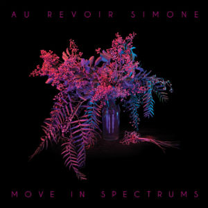 Au Revoir Simone Announce Fourth Album 'Move In Spectrums' Due Sept 23rd 2013