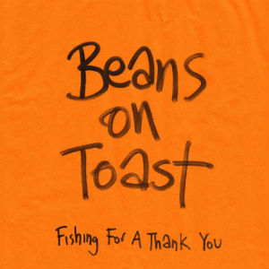 Beans On Toast Releases New Album 'Fishing For A Thank You' Out Now