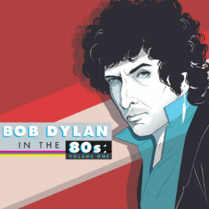 'Bob Dylan In The 80s' Volume One To Be Released March 25th 2014