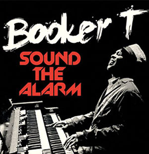 Booker T Returns To Stax With New Album 'Sound The Alarm' Released August 12th 2013