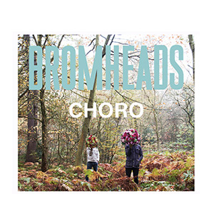 Bromheads Announce New Album 'Choro' For Release On 15th April 2013