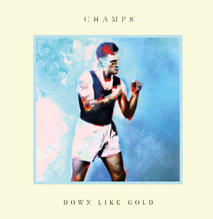 Champs Announce New Album 'Down Like Gold' Released February 24th 2013