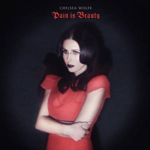 Chelsea Wolfe Announces New Album 'Pain Is Beauty' Out September 2nd 2013