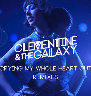 Clementine & The Galaxy Crying My Whole Heart Out - Free Remix Ep!