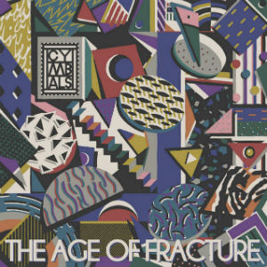 Cymbals To Release Album 'The Age Of Fracture' On January 27th 2013