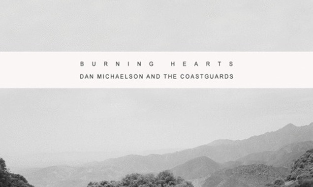 Dan Michaelson And The Coastguards Stream New Single 'Burning Hearts' Out On 4th August 2014 [Listen]