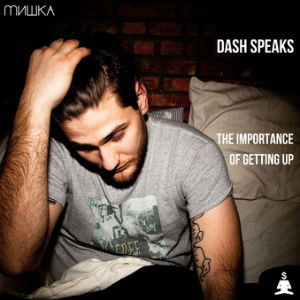 Dash Speaks' Ep 'The Importance Of Getting Up' Out Now