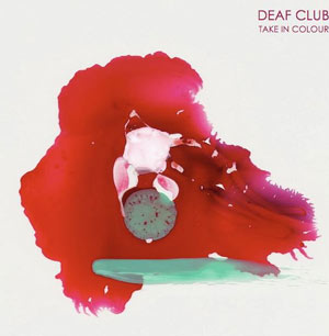 Deaf Club Announce 'Take In Colour' Ep Released 5th August 2013