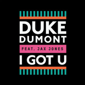 Duke Dumont New Single 'I Got U' Feat. Jax Jones Released March 17th 2014