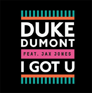 Duke Dumont 'I Got U' Feat. Jax Jones Will Be Released March 17th  [Listen]