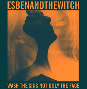 Esben And The Witch Announce  Their New Album 'Wash The Sins Not Only The Face' Out January 21st 2012