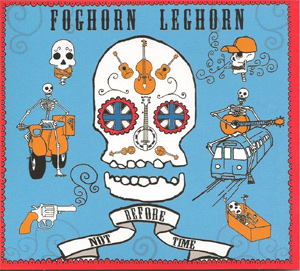 Foghorn Leghorn Announces New Album 'Not Before Time' Released 27 August 2013