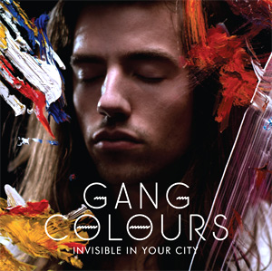 Gang Colours Announce New Album 'Invisible In Your City' Released September 16th 2013