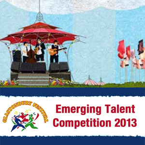 Glastonbury Festival And Emerging Talent Competition 2013 Launches