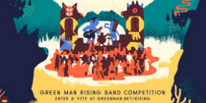 Green Man Rising - Your Chance To Play At Green Man Festival 2013!