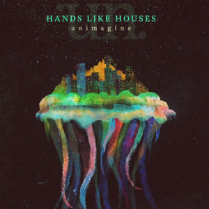 Hands Like Houses Launch Pre-orders For New Lp 'Unimagine' Out July 22 2013