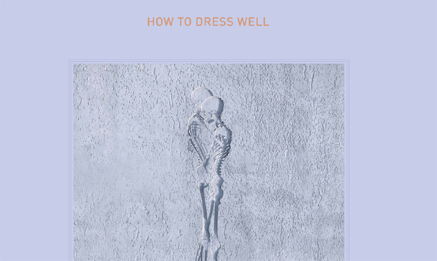 How To Dress Well Releases Stream Of Very Best Friend (Dubbel Dutch Remix Feat. Eva T) [Listen]