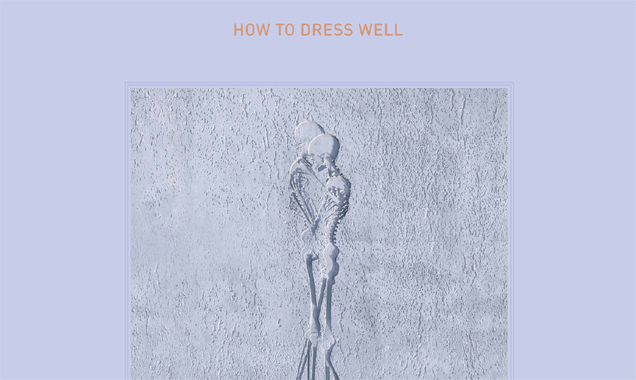 How To Dress Well Releases Stream Of 'Words I Don't Remember' (The Range Remix)  [Listen]
