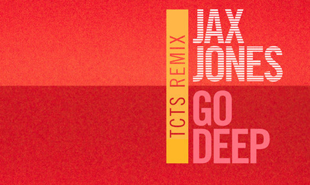 Jax Jones Streams 'Go Deep' (Tcts Remix) [Listen]