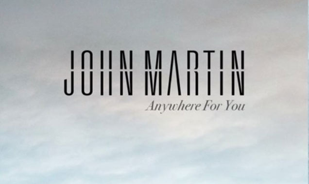 John Martin Releases First Solo Single 'Anywhere For You' On April 7th 2014