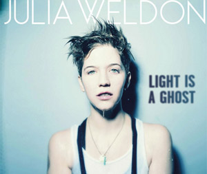 Indie Folk-pop Darling Julia Weldon Announces Her Sophomore Album 'Light Is A Ghost' Released July 19th 2013