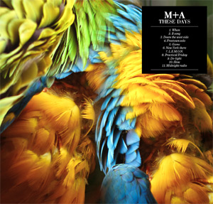 M+a Releases New Album 'These Days' Out 30 Sept 2013 Plus Download A Free Track 'When'