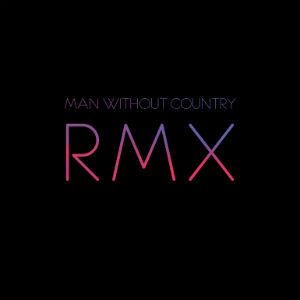 Man Without Country Release Remix Album 'Rmx' On 4th March 2013