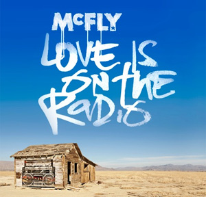 Mcfly Announce New Single 'Love Is On The  Radio'  Released November 24th 2013