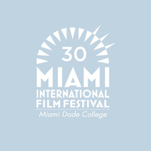 Miami International Film Festival Announces Its 30th Edition Film Lineup