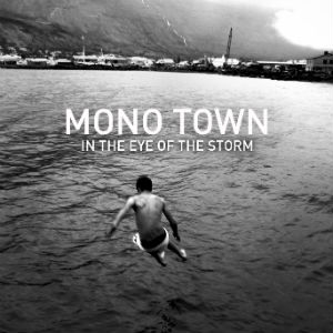 Mono Town Unveil Debut Album 'In The Eye Of The Storm' Out Now