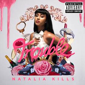 Natalia Kills To Release Sophomore Set 'Trouble' September 3rd 2013