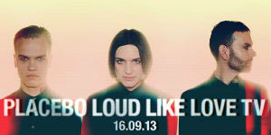 Placebo Announce 'Loud Like Love Tv' Show On September 16th 2013 To Launch Album