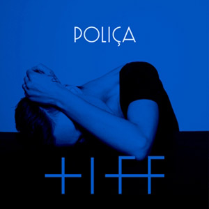 Polica Announce New Single 'Tiff' With Justin Vernon Released 10th June 2013