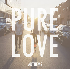 Pure Love Announce New Release Date For Their  Debut Album 'Anthems'  Out Now On The 4th February 2013.