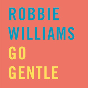 Robbie Williams Releases New Single 'Go Gentle' Out November 11th 2013