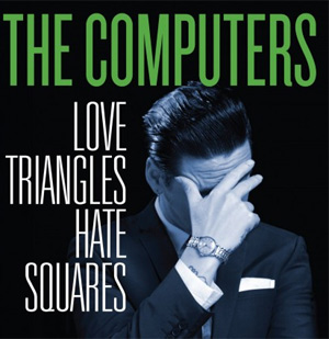 The Computers Announce Their Second Album 'Love Triangles, Hate Squares' Released  29th April 2013