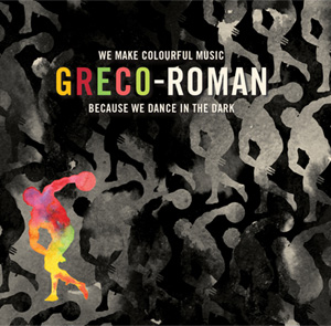 The Greco-roman Collective Release 'We Make Colourful Music Because We Dance In The Dark' On 12th August 2013