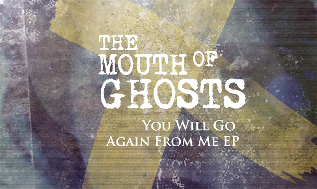 The Mouth Of Ghosts Announces 'You Will Go Again From Me' Ep Release On 16 March 2014