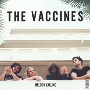 The Vaccines Reveal Full Details Of Brand New 'Melody Calling' Ep Released 12th August 2013