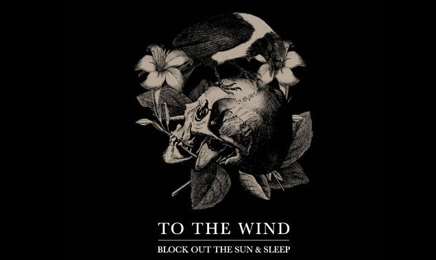 To The Wind Announce New Album 'Block Out The Sun & Sleep' Out In UK July 21st 2014